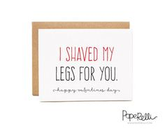 Funny Valentines Day Card I Shaved My Legs for You by Paperelli