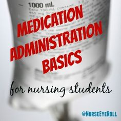 Medication administration basics for nursing students, written by a neuro ICU nurse!