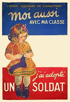 "Loosely: ""At my school, I am also fighting the War,  because I have adopted a soldier!"" Knitting socks for the troops, France."