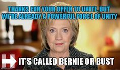 Thanks for your offer to unite, but we're already a powerful force of unity Hillary. It's called Bernie or Bust.