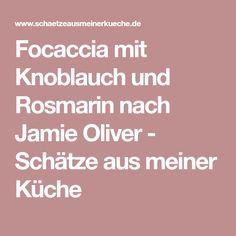 Focaccia mit Knoblauch und Rosmarin nach Jamie Oliver - Schätze aus meiner Küche