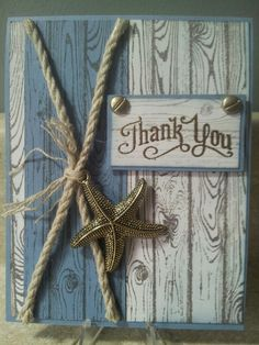 handmade thank-you card . beach theme with metal starfish and white rope deco . hardwood stamp creates the look of weathered wood fence for the background.you need to be a SU demonstrator to view this, but nice idea Masculine Birthday Cards, Birthday Cards For Men, Masculine Cards, Guy Birthday, Happy Birthday, Handmade Thank You Cards, Greeting Cards Handmade, Boy Cards, Cute Cards
