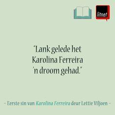 Lank gelede het Karolona Ferreira 'n droom gehad | Lettie Viljoen | Geliefde Afrikaanse romans: Lees die eerste en laaste sinne van geliefde Afrikaanse romans op LitNet: www.litnet.co.za/geliefde-afrikaanse-romans-ii/.