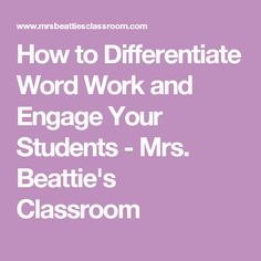 How to Differentiate Word Work and Engage Your Students - Mrs. Beattie's Classroom