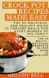 Crock Pot Recipes Made Easy: Top 50 Delicious, and Healthy Quick to Prepare Meals For Every Member Of The Family - Top 10 Mouth - Watering Desserts In Less Than 10 Minutes - http://howtomakeastorageshed.com/articles/crock-pot-recipes-made-easy-top-50-delicious-and-healthy-quick-to-prepare-meals-for-every-member-of-the-family-top-10-mouth-watering-desserts-in-less-than-10-minutes/