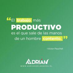 El trabajo mas productivo es el que sale de las manos de un hombre contento. Victor Pauchet