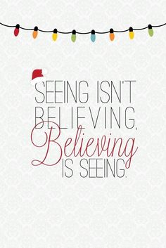 Seeing isn't believing, as they say, believing is seeing!  Tis the season to spread some joy!