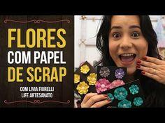 DIY | Faça Você Mesmo | Flores com Papel de Scrap | Livia Fiorelli | Life Artesanato - YouTube