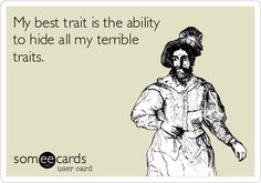Funny Confession Ecard: My best trait is the ability to hide all my terrible traits. Good Traits, Funny Confessions, Blunt Cards, Daily Funny, E Cards, Greeting Cards, Someecards, How I Feel, True Stories