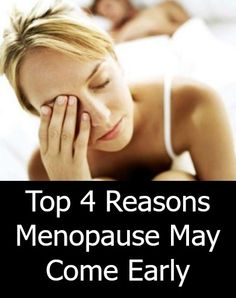 Top 4 Reasons Menopause May Come Early  http://positivemed.com/2014/12/04/top-4-reasons-menopause-may-come-early/