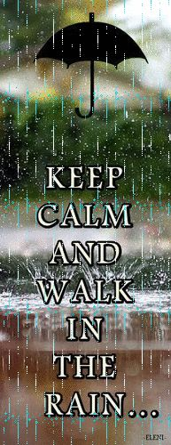 KEEP CALM AND WALK IN THE RAIN (double click to see the rain) - created by eleni…..AND, DON'T FORGET TO LET A SMILE BE YOUR UMBRELLA………….ccp