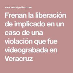 Frenan la liberación de implicado en un caso de una violación que fue videograbada en Veracruz