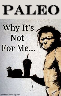 Why Paleo Is Not For Me....debunking the myths behind the popular lifestyle fad. From Healthy Helper Blog   [diet, lifestyle, healthy living, fitness, wellness, nutrition, truth, lies, discussion, myths, science, evidence, article, blogging, health, blogger, paleo, paleo living, paleo food, food fads, food trends, crossfit, debate, opinion]