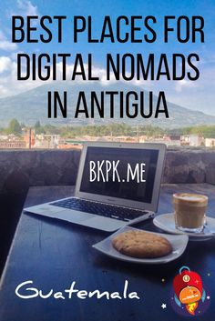 Dreaming of escaping the cubicle? These are the best spots for Digital Nomads in Antigua Guatemala!
