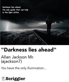 """""""Darkness lies ahead"""" by Allan Jackson Mr. (ajackson7) https://scriggler.com/detailPost/poetry/29206"""