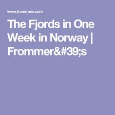The Fjords in One Week in Norway | Frommer's
