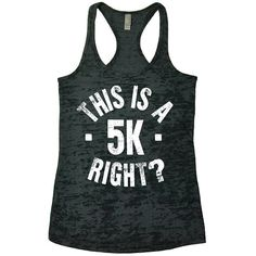 "Thank you for looking at my item! The listing is for one burnout racerback tank top with ""This is a 5K Right?"" graphics. Color and size charts are"