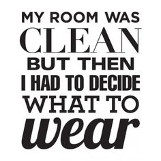 Too true. I'm forever pulling my room to pieces when looking for an outfit!