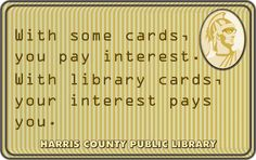 With some cards, you pay interest. With library cards, your interest pays you.