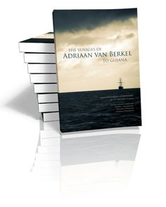 The Voyages of Adriaan van Berkel to Guiana Amerindian-Dutch Relationships in 17th Century Guyana Transcribed, translated & introduced by ...