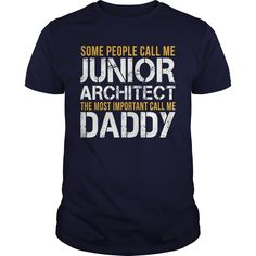 Some People Call Me Junior Architect The Most Important Call Me Daddy T Shirt, Hoodie Junior Architect