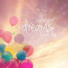 Make your dreams come true