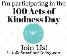 May 20th is 100 Acts of Kindness Day. Join the Let's Do Some Good Today community to spread kindness!