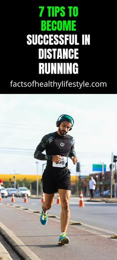 7 Tips to Become Successful in Distance Running - Facts Of Healthy Lifestyle Running Facts, Lifestyle Examples, Healthy Facts, Surefire, One Back, Live Long, Distance, Health And Wellness, Healthy Lifestyle