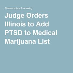 06/29/16- The ruling may help veterans with PTSD feel more comfortable trying marijuana to ease their symptoms and reduce their reliance on prescription drugs, said Michael Krawitz of Veterans for Medical Cannabis Access, a national nonprofit based in Virginia. Seven other plaintiffs have filed similar lawsuits seeking to add the following conditions to the Illinois program: chronic post-operative pain, migraines, irritable bowel syndrome, polycystic kidney disease…