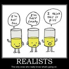 Realist. Sometimes leaning towards fatalist.