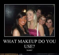 What do u mean what makeup- ohhh...
