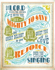 The LORD your God is with you, he is mighty to save. He will take great delight in you, he will quiet you with his love, he will rejoice over you with singing. -Zephaniah 3:17 walk