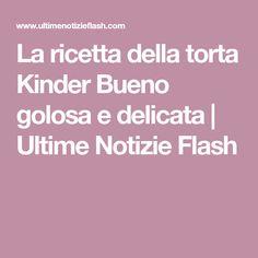 La ricetta della torta Kinder Bueno golosa e delicata | Ultime Notizie Flash