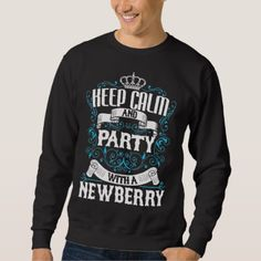 Keep Calm and Party With A NEWBERRY.Gift Birthday Sweatshirt - diy cyo personalize special gift idea