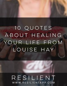 10 Quotes About Healing Your Life from Louise Hay #selfhelp #depression