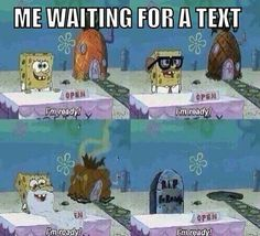 This is how I look when I'm waiting for a text message
