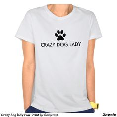 Crazy dog lady Paw-Print T-Shirts and Shirts. Crazy dog lady. Dog lover saying / quote with a black paw-print. Dog owner text design.