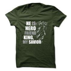 My Savior - My Hero - My King T-Shirts, Hoodies, Sweaters