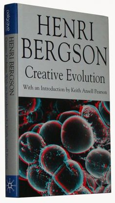 Henri Bergson | Creative Evolution (1907) Henri Bergson, How To Introduce Yourself, Philosophy, Evolution, My Books, All About Time, Literature, Religion, Books