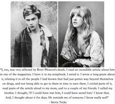 Stevie Nicks talking about River Phoenix Two of my favourite people of only he could save him Rain Phoenix, My Own Private Idaho, River I, Stevie Nicks Fleetwood Mac, I Love You Forever, People Talk, Beautiful Boys, Beautiful People, Lana Del Rey