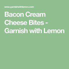 Bacon Cream Cheese Bites - Garnish with Lemon
