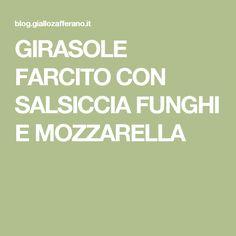 GIRASOLE FARCITO CON SALSICCIA FUNGHI E MOZZARELLA