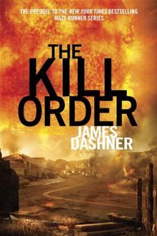 The Kill Order (Maze Runner Prequel) By: James Dashner. Click Here to buy this eBook: http://www.kobobooks.com/ebook/The-Kill-Order-Maze-Runner/book-oksB5DL0fEK44taPXZSFiA/page1.html# #kobo #ebooks #newreleases