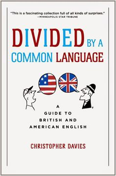 Divided by a Common Language: A Guide to British & American English Author : Christopher Davies