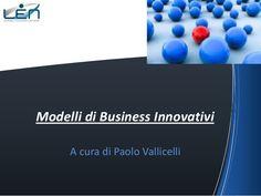 Modelli di business innovativi by Paolo Vallicelli via slideshare