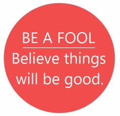 Be a fool , and laugh at your mistakes . Like I do , only i laugh harder when you fall :D
