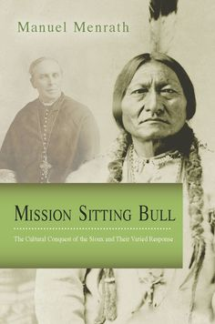 Mission Sitting Bull: The Cultural Conquest of the Sioux and Their Varied Response