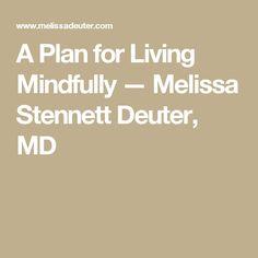 A Plan for Living Mindfully — Melissa Stennett Deuter, MD