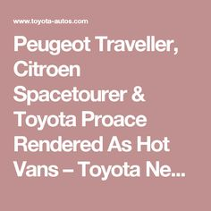 Peugeot Traveller, Citroen Spacetourer & Toyota Proace Rendered As Hot Vans – Toyota News