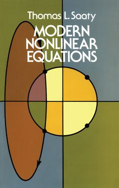 Modern Nonlinear Equations by Thomas L. Saaty  This volume covers many major types of classical equations, including operator equations, functional equations, difference equations, delay-differential equations, integral equations, integro-differential equations, and stochastical differential equations. Its clear organization and copious references make it suitable for graduate students as well as scientists, technologists, and mathematicians. 'A welcome contribution.' —...